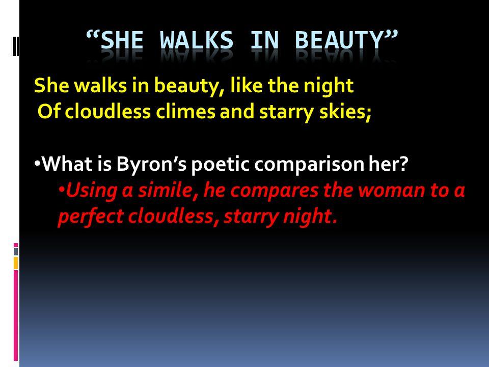 She Walks in beauty She walks in beauty, like the night