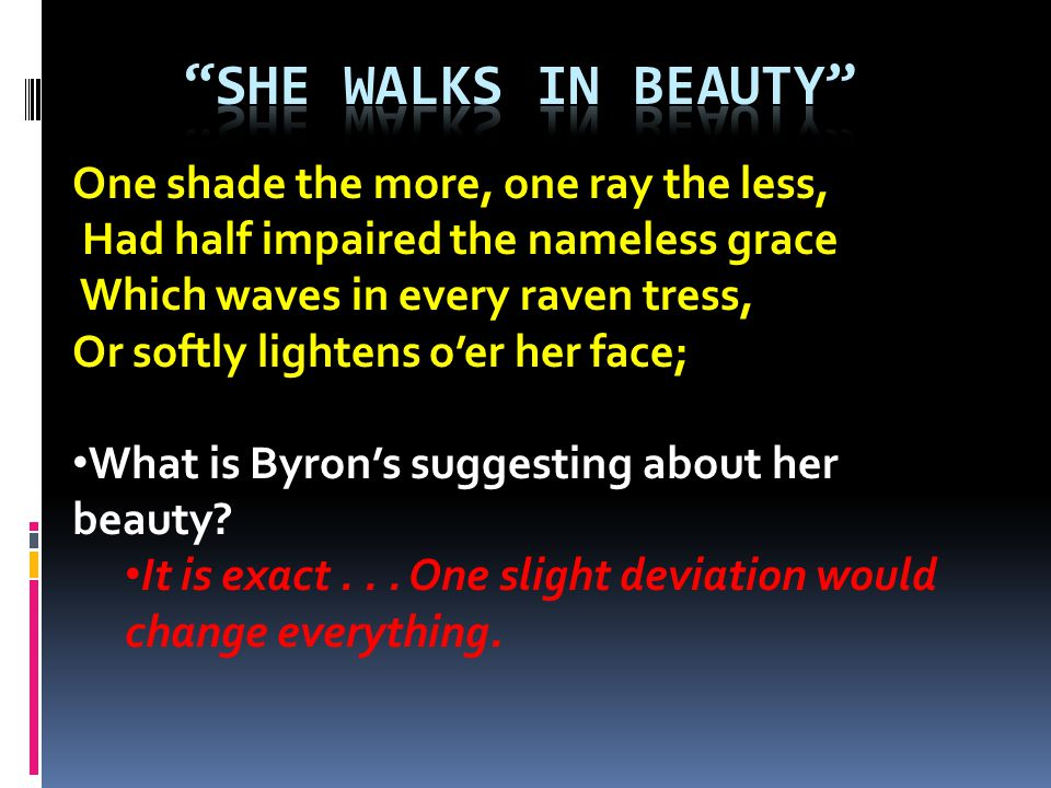 She Walks in beauty One shade the more, one ray the less,