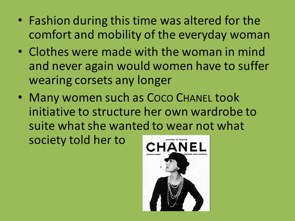 Fashion during this time was altered for the comfort and mobility of the everyday woman
