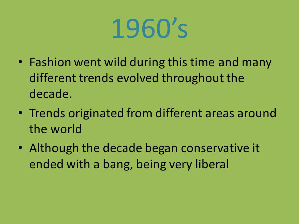 1960's Fashion went wild during this time and many different trends evolved throughout the decade.