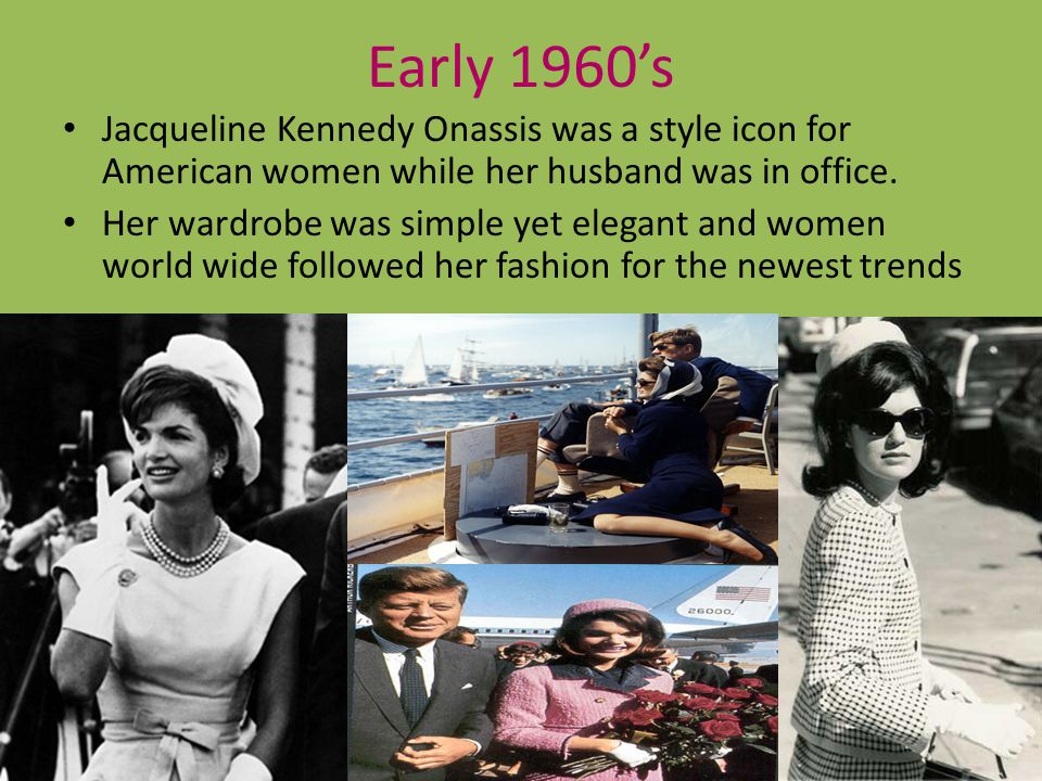 Early 1960's Jacqueline Kennedy Onassis was a style icon for American women while her husband was in office.