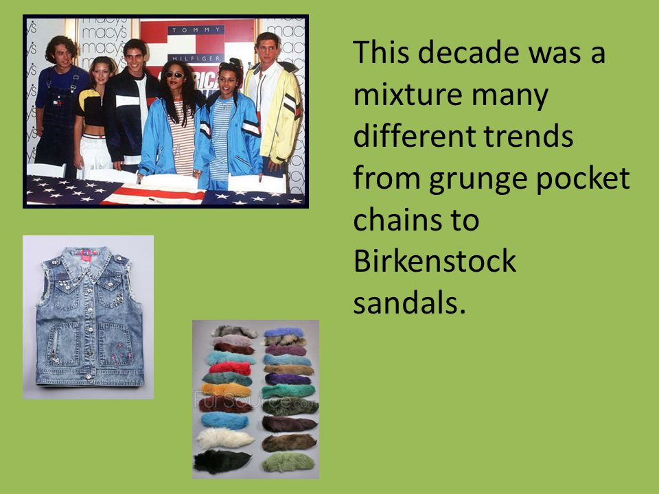 This decade was a mixture many different trends from grunge pocket chains to Birkenstock sandals.