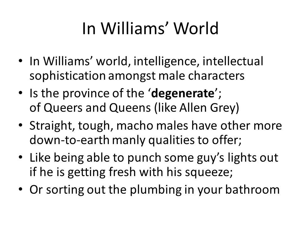 In Williams' World In Williams' world, intelligence, intellectual sophistication amongst male characters.