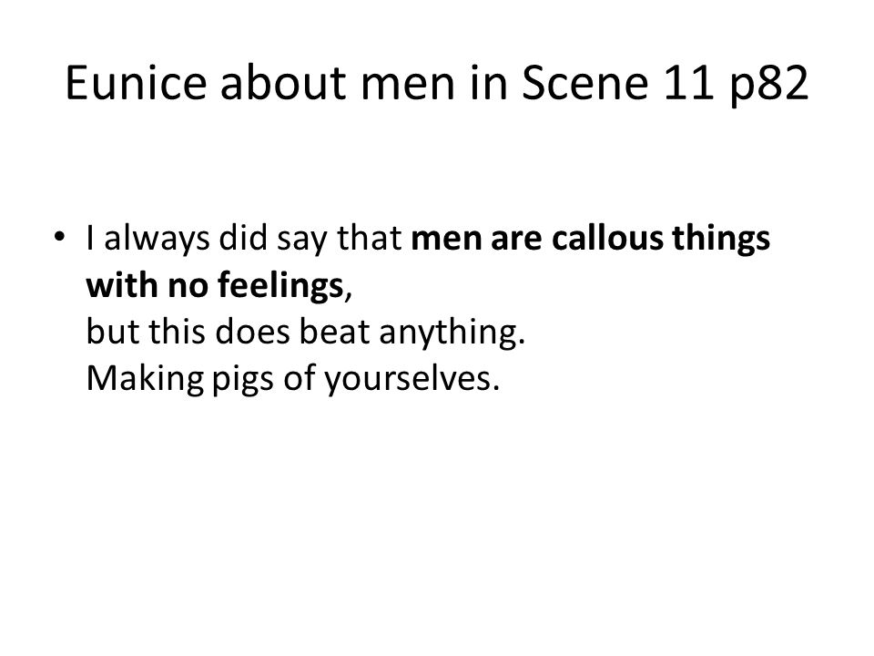 Eunice about men in Scene 11 p82