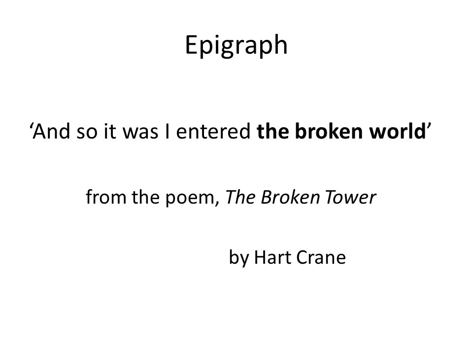 Epigraph 'And so it was I entered the broken world'