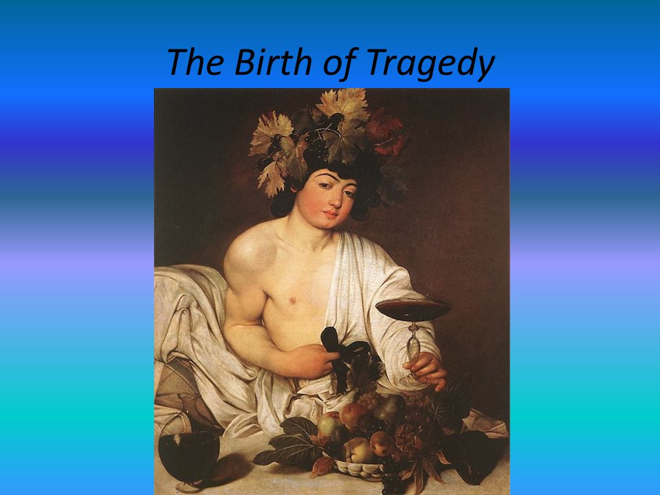 The Birth of Tragedy