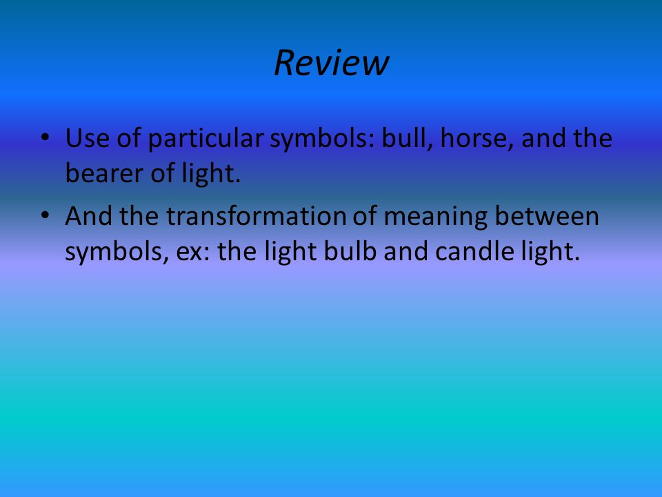 Review Use of particular symbols: bull, horse, and the bearer of light.
