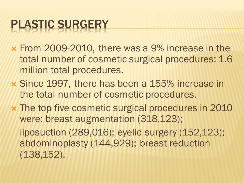 Plastic surgery From 2009-2010, there was a 9% increase in the total number of cosmetic surgical procedures: 1.6 million total procedures.