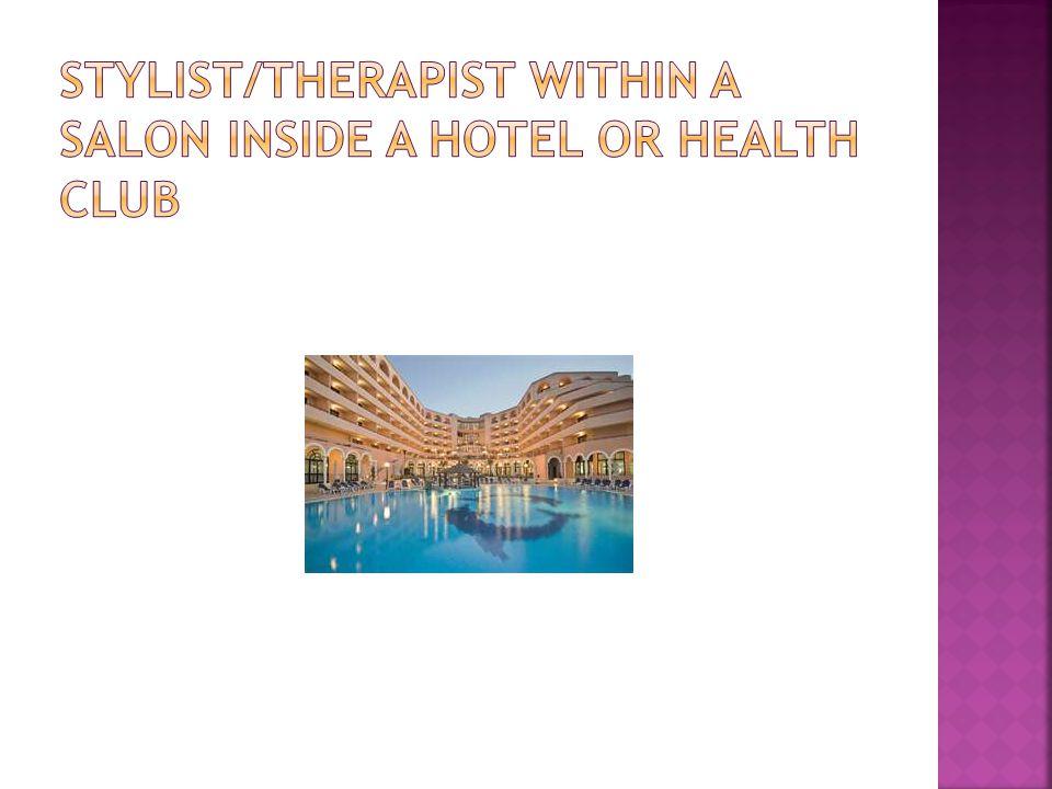Stylist/therapist within a salon inside a hotel or health club
