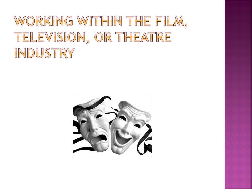 Working within the film, television, or theatre industry