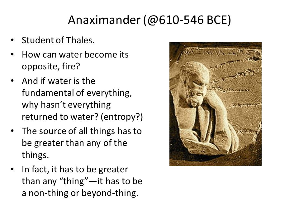 Anaximander (@610-546 BCE) Student of Thales.