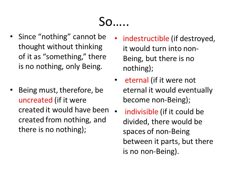 So….. Since nothing cannot be thought without thinking of it as something, there is no nothing, only Being.