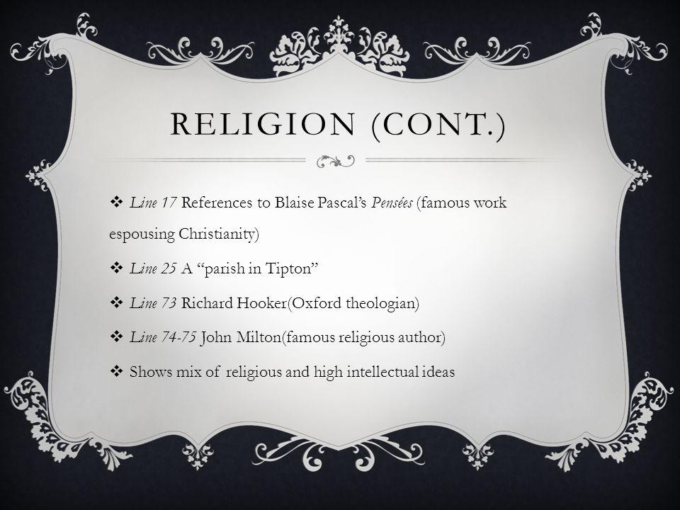 Religion (cont.) Line 17 References to Blaise Pascal's Pensées (famous work espousing Christianity)