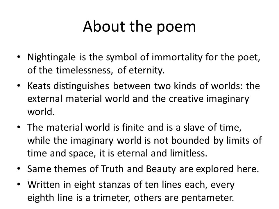 About the poem Nightingale is the symbol of immortality for the poet, of the timelessness, of eternity.