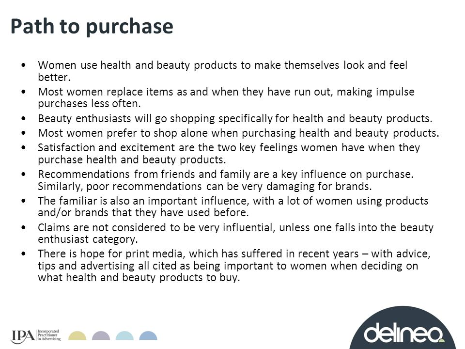 Path to purchase Women use health and beauty products to make themselves look and feel better.