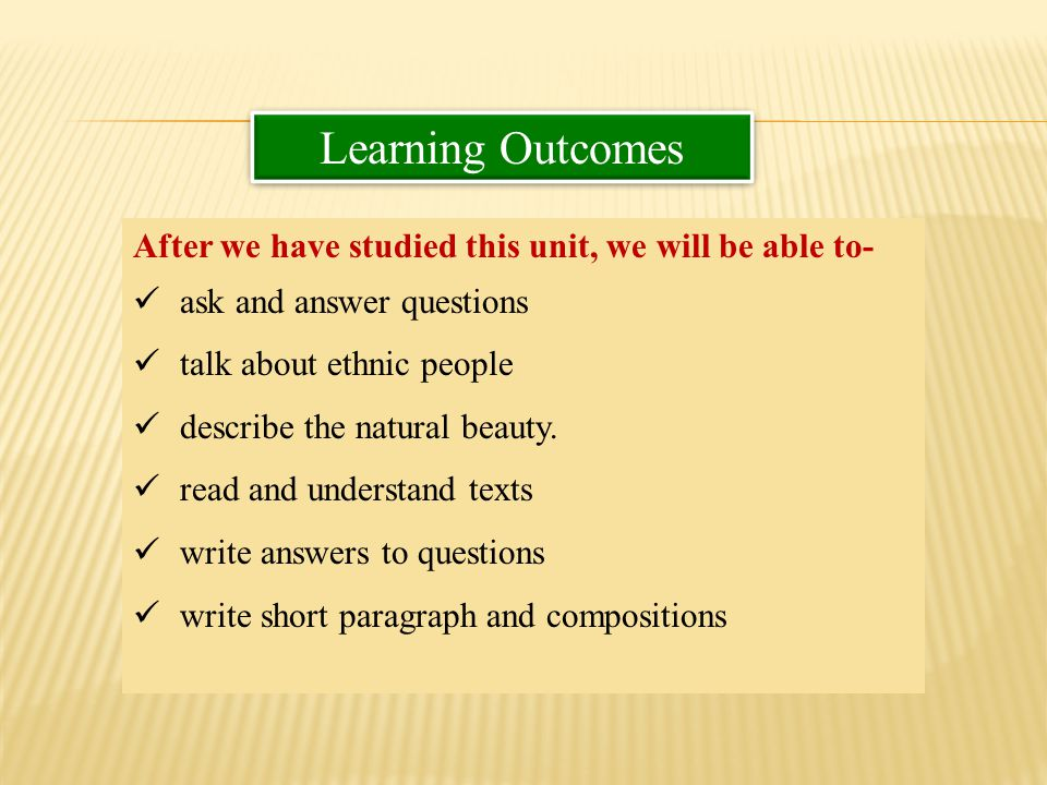 Learning Outcomes After we have studied this unit, we will be able to-