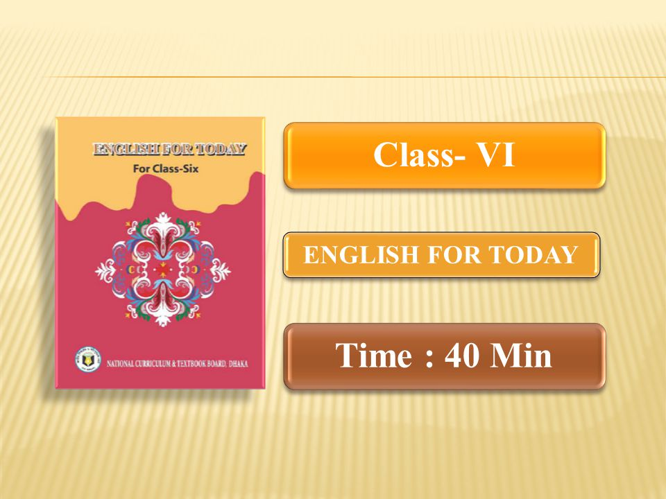 Class- VI ENGLISH FOR TODAY Time : 40 Min