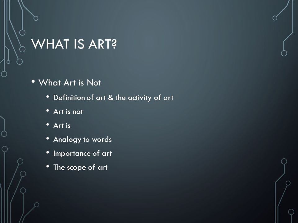 What is Art What Art is Not Definition of art & the activity of art