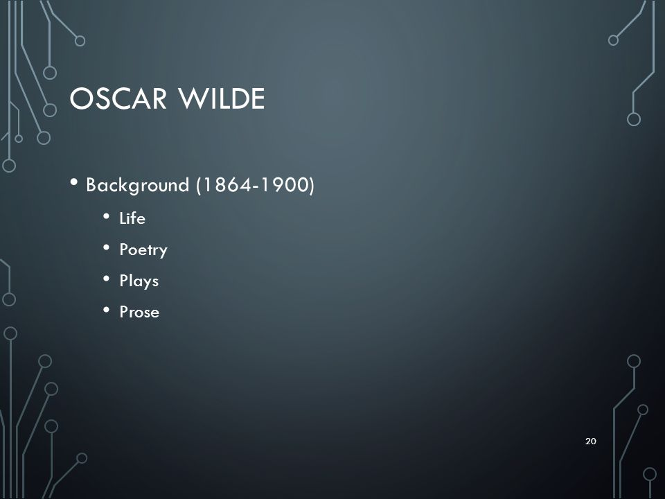Oscar Wilde Background ( ) Life Poetry Plays Prose