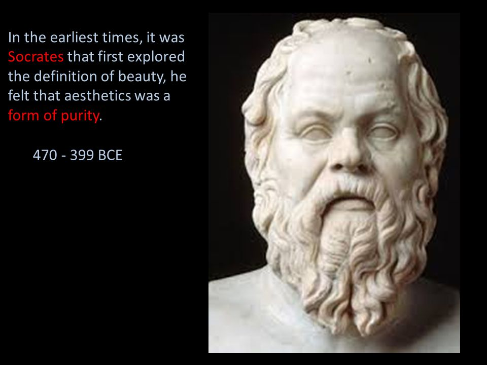 In the earliest times, it was Socrates that first explored the definition of beauty, he felt that aesthetics was a form of purity.