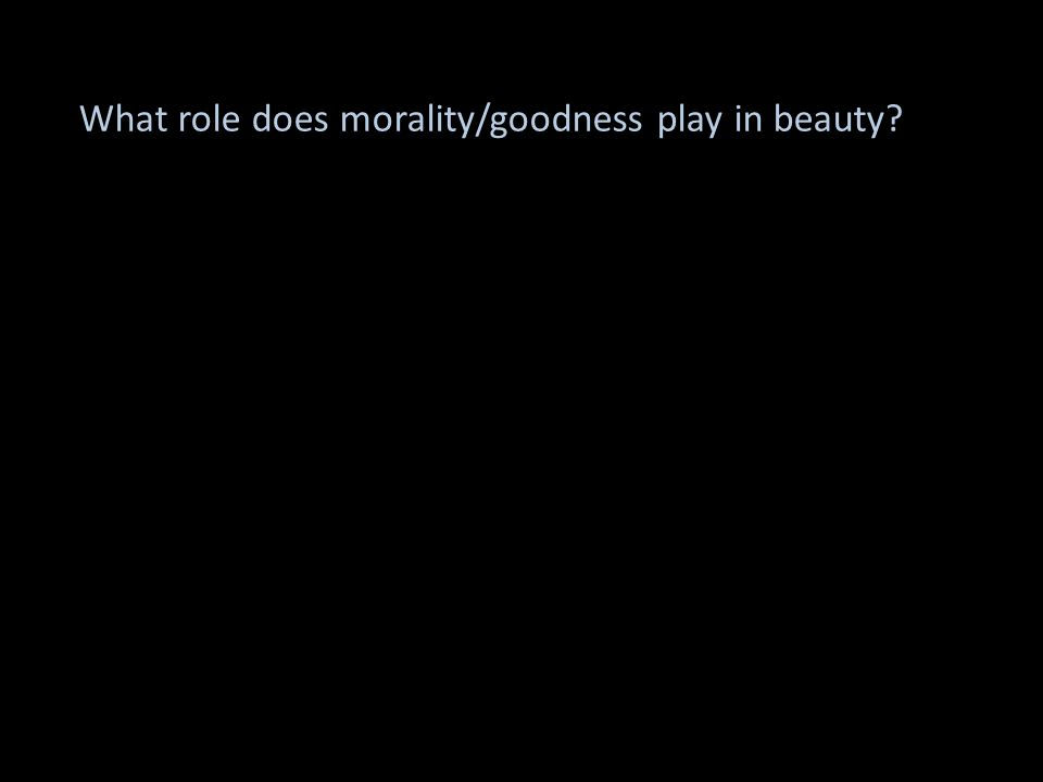 What role does morality/goodness play in beauty