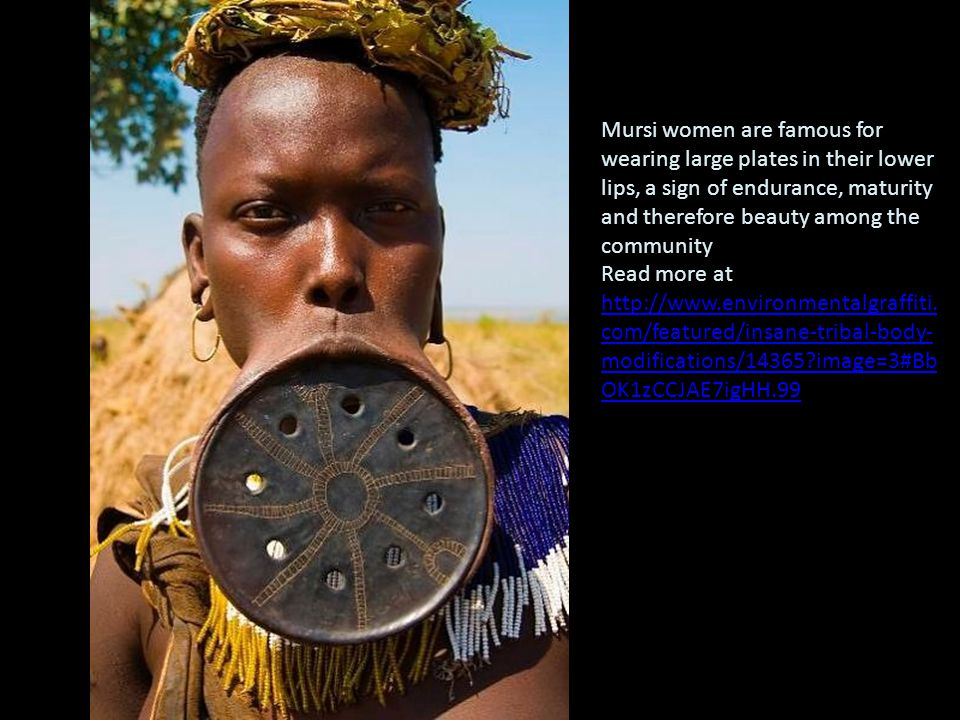 Mursi women are famous for wearing large plates in their lower lips, a sign of endurance, maturity and therefore beauty among the community