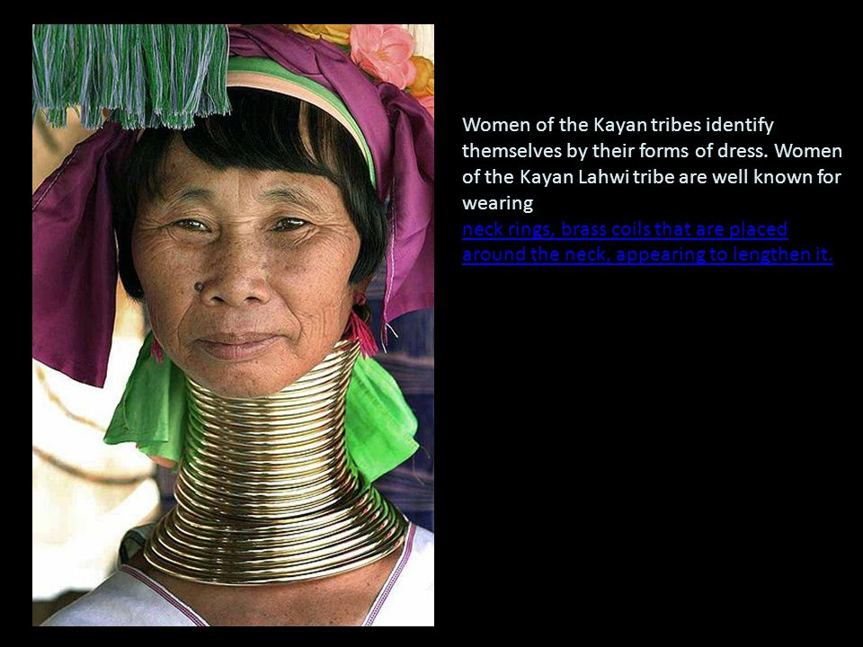 Women of the Kayan tribes identify themselves by their forms of dress