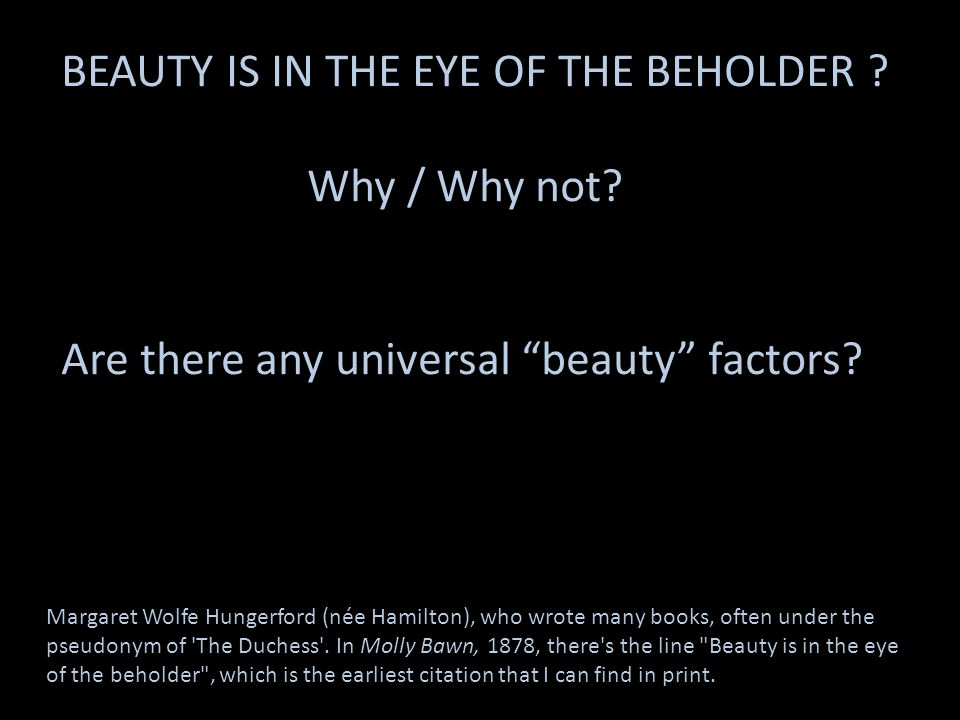 BEAUTY IS IN THE EYE OF THE BEHOLDER Why / Why not