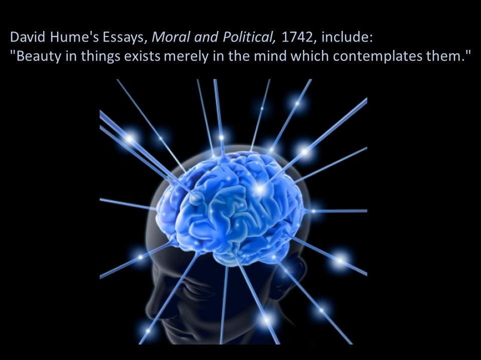 David Hume s Essays, Moral and Political, 1742, include: