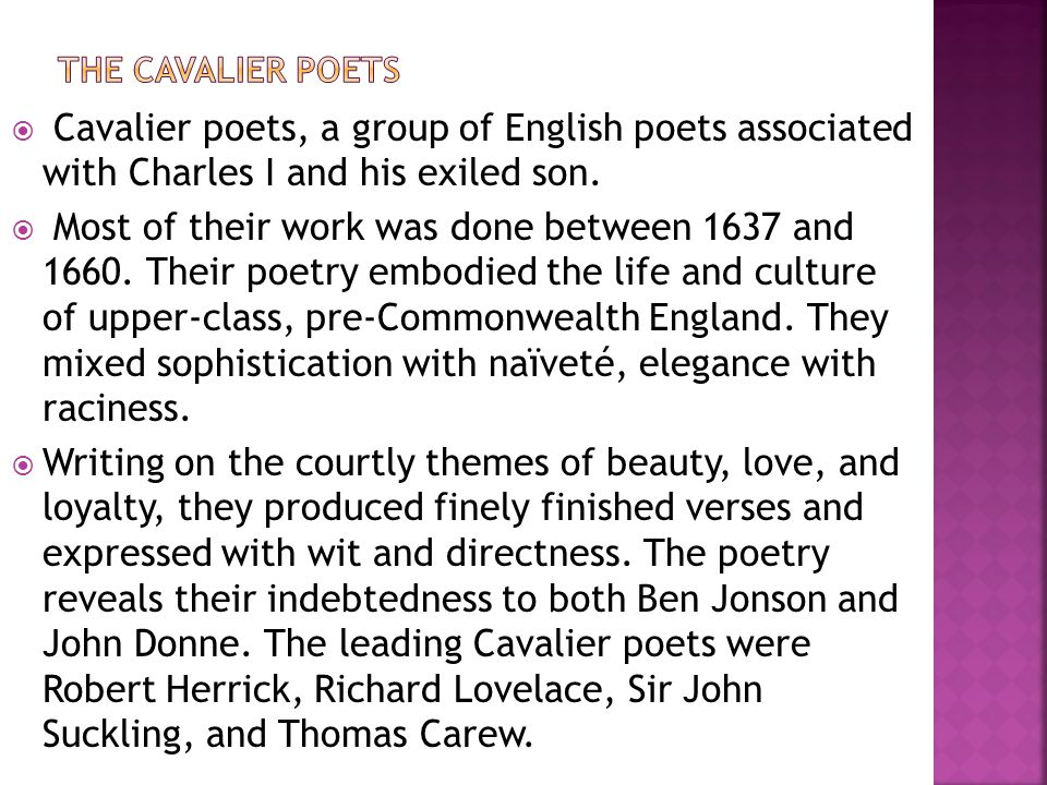 THE CAVALIER POETS Cavalier poets, a group of English poets associated with Charles I and his exiled son.