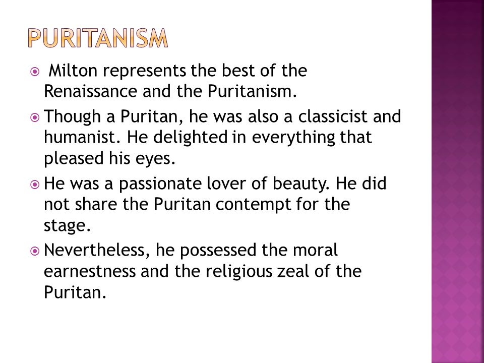 PURITANISM Milton represents the best of the Renaissance and the Puritanism.