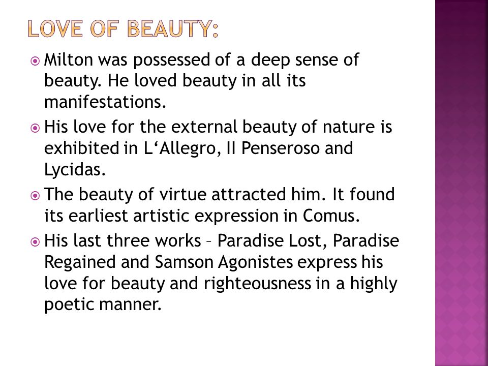 Love of Beauty: Milton was possessed of a deep sense of beauty. He loved beauty in all its manifestations.