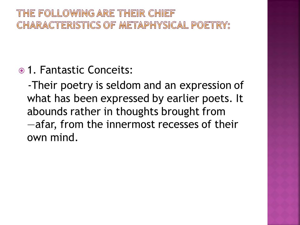 The following are their chief characteristics of Metaphysical Poetry: