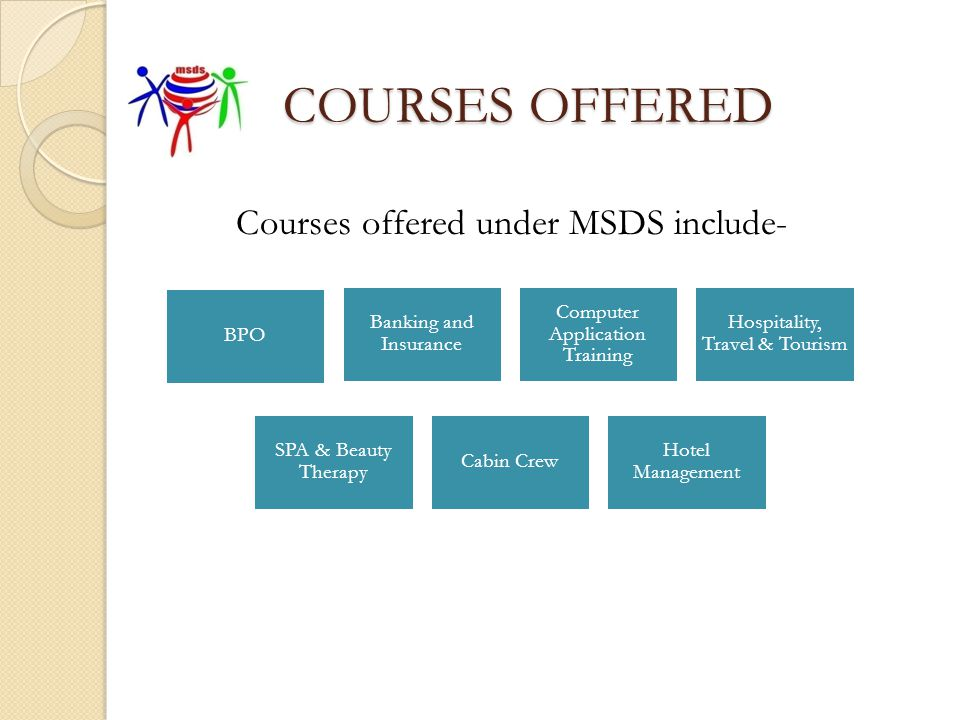 COURSES OFFERED Courses offered under MSDS include- BPO