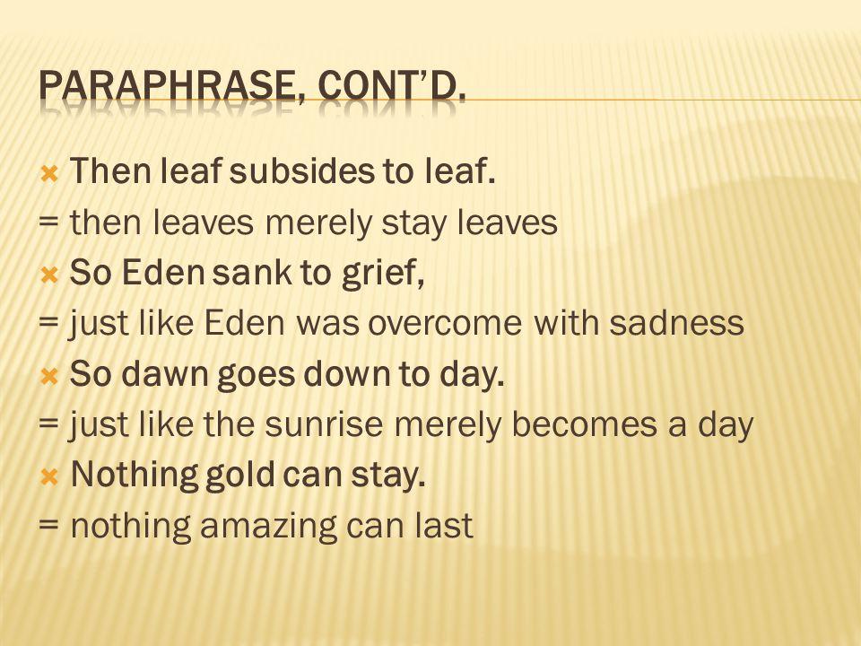 Paraphrase, cont'd. Then leaf subsides to leaf.