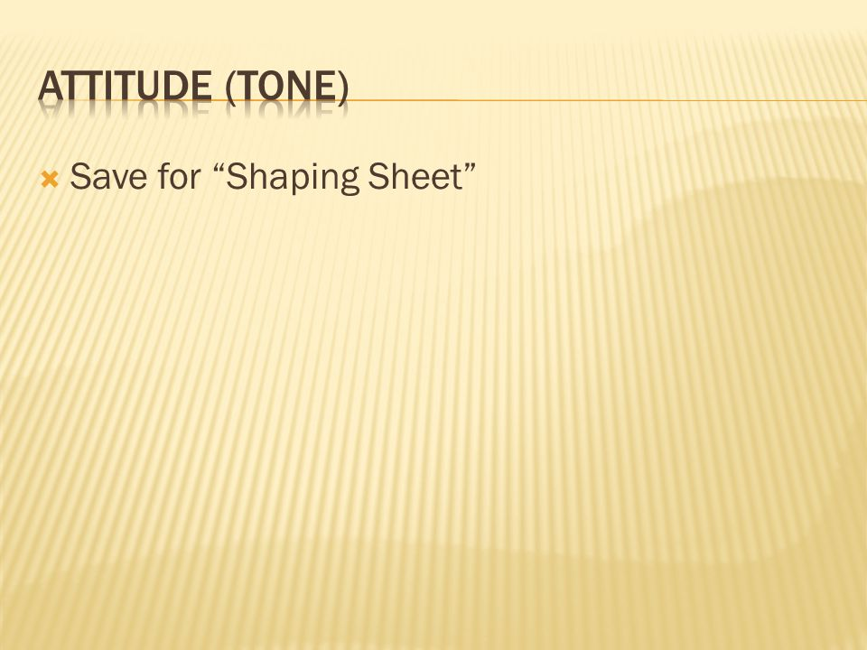 Attitude (tone) Save for Shaping Sheet