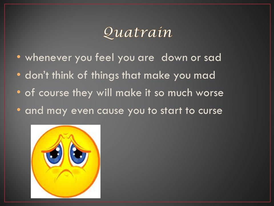 Quatrain whenever you feel you are down or sad