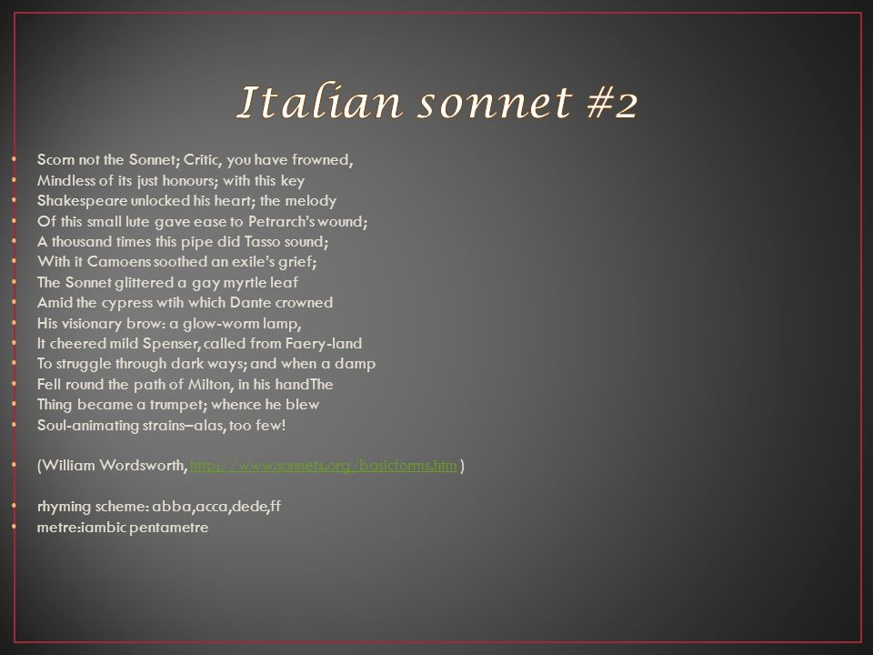 Italian sonnet #2 Scorn not the Sonnet; Critic, you have frowned,