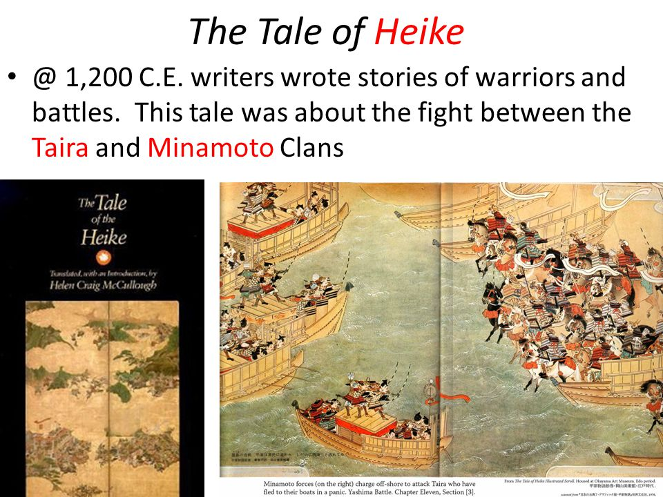 The Tale of Heike @ 1,200 C.E. writers wrote stories of warriors and battles.
