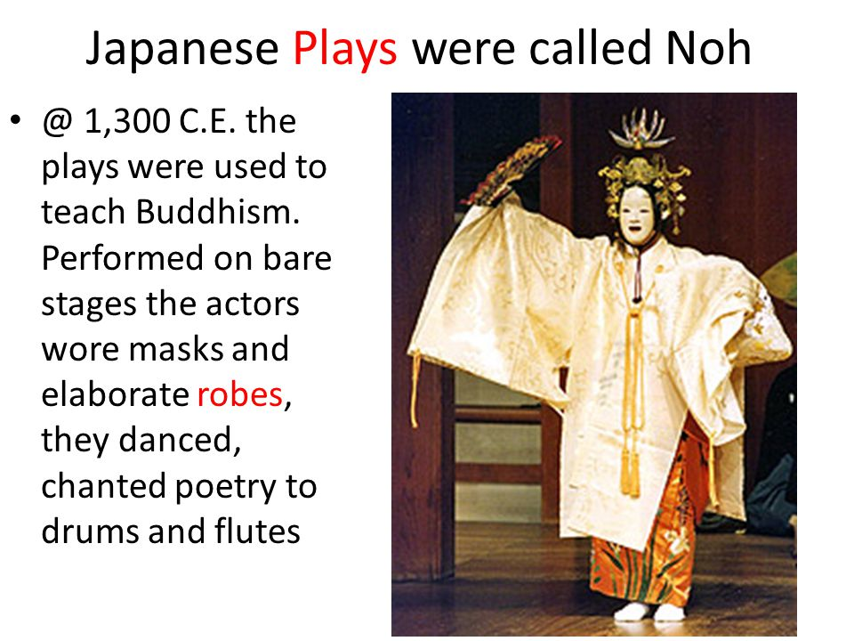Japanese Plays were called Noh