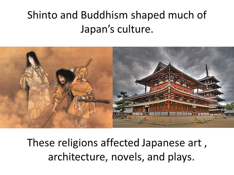 Shinto and Buddhism shaped much of Japan's culture.
