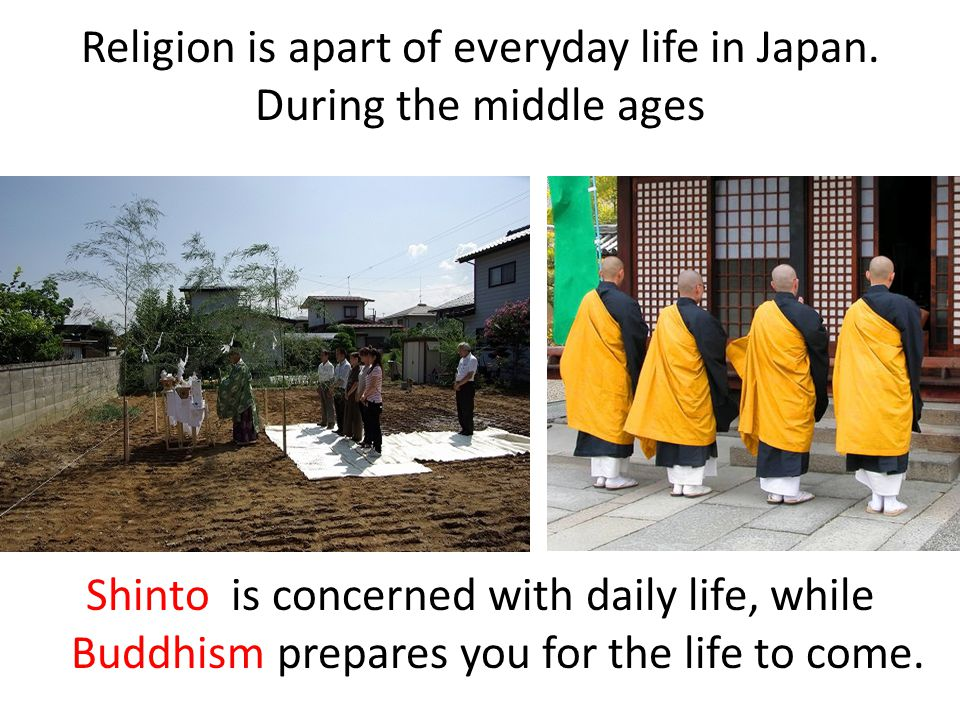 Religion is apart of everyday life in Japan. During the middle ages