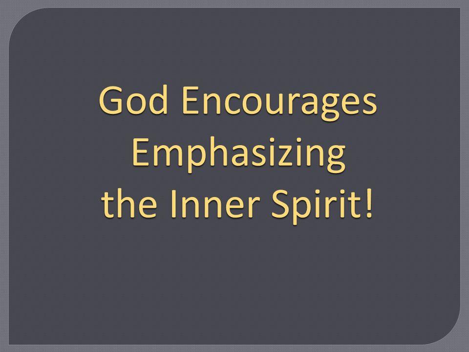 God Encourages Emphasizing the Inner Spirit!