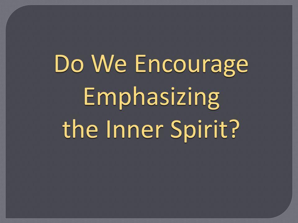 Do We Encourage Emphasizing the Inner Spirit