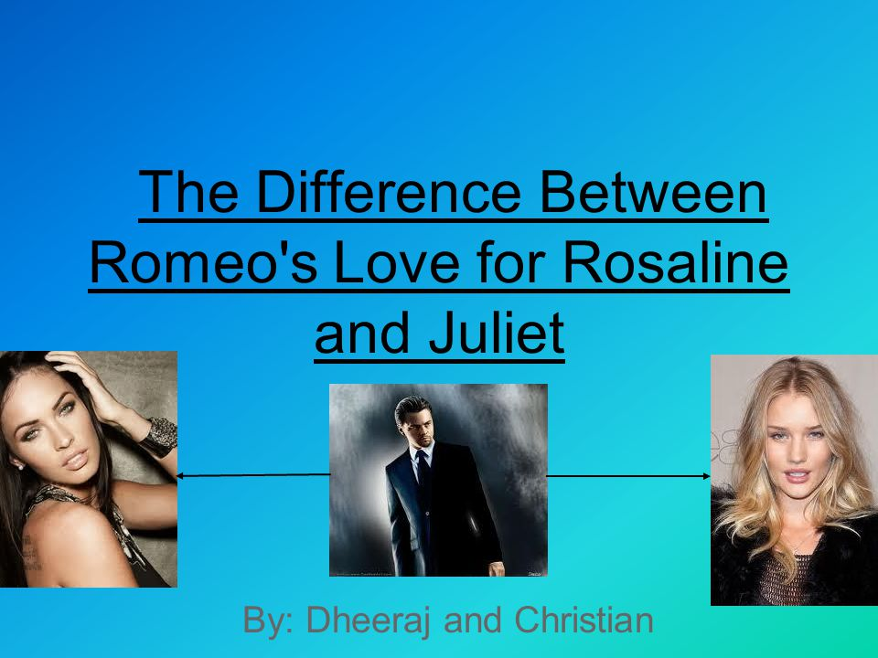 The Difference Between Romeo s Love for Rosaline and Juliet