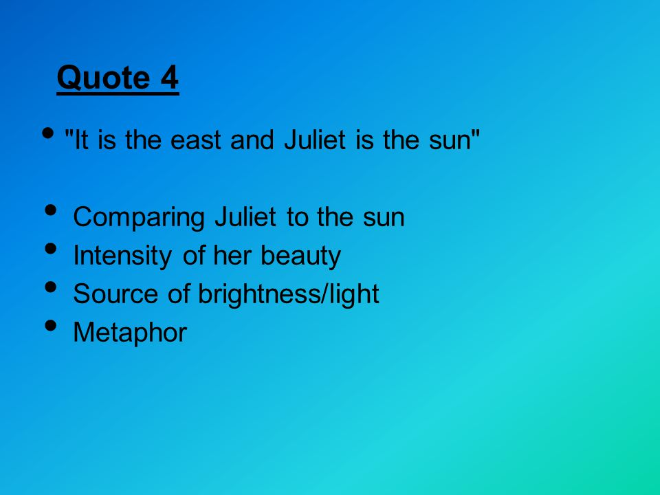Quote 4 It is the east and Juliet is the sun