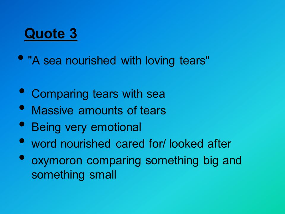Quote 3 A sea nourished with loving tears Comparing tears with sea