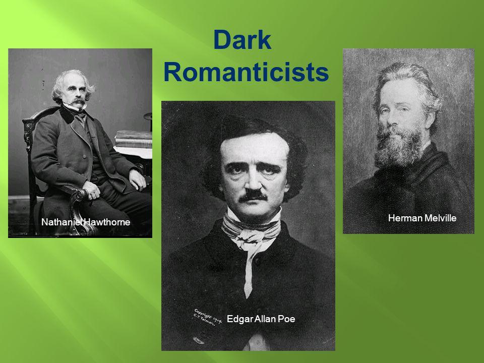 Dark Romanticists Herman Melville Nathaniel Hawthorne Edgar Allan Poe
