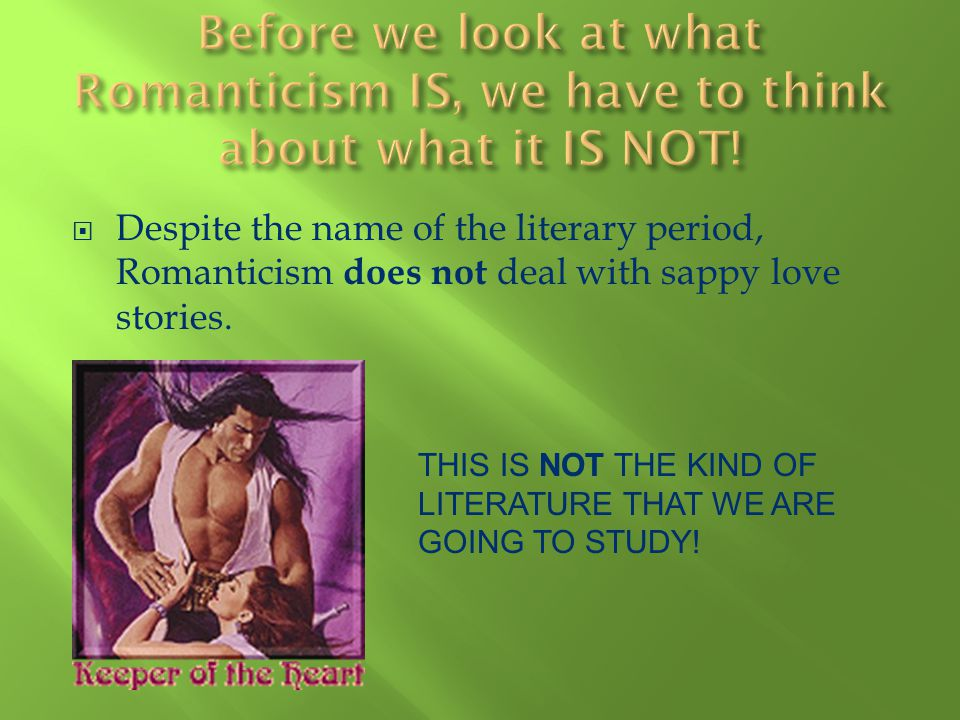 Before we look at what Romanticism IS, we have to think about what it IS NOT!