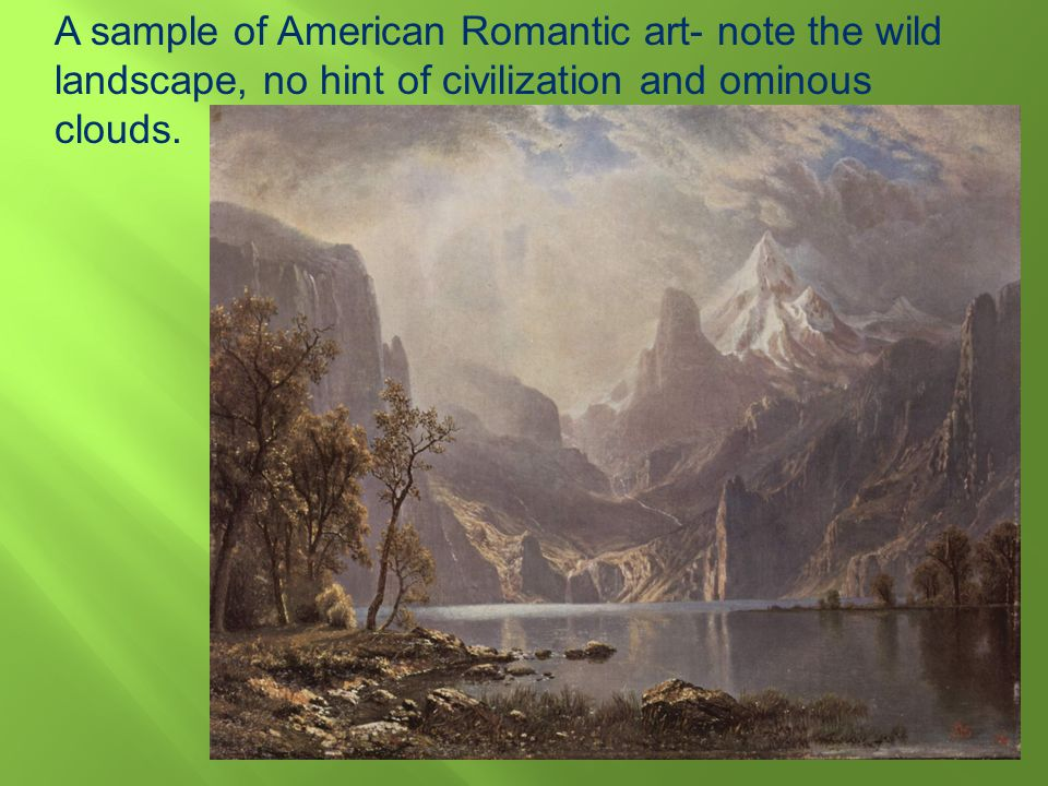 A sample of American Romantic art- note the wild landscape, no hint of civilization and ominous clouds.
